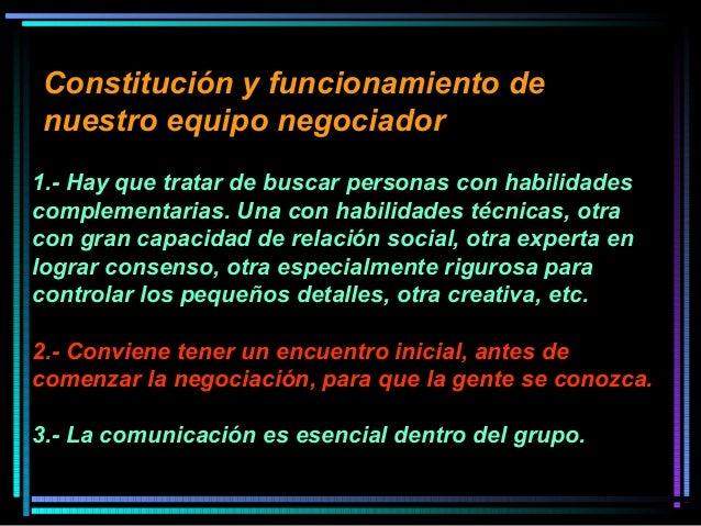 Constitución y funcionamiento de nuestro equipo negociador 1.- Hay que tratar de buscar personas con habilidades complemen...