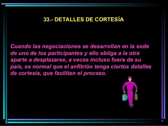 33.- DETALLES DE CORTESÍA Cuando las negociaciones se desarrollan en la sede de uno de los participantes y ello obliga a l...