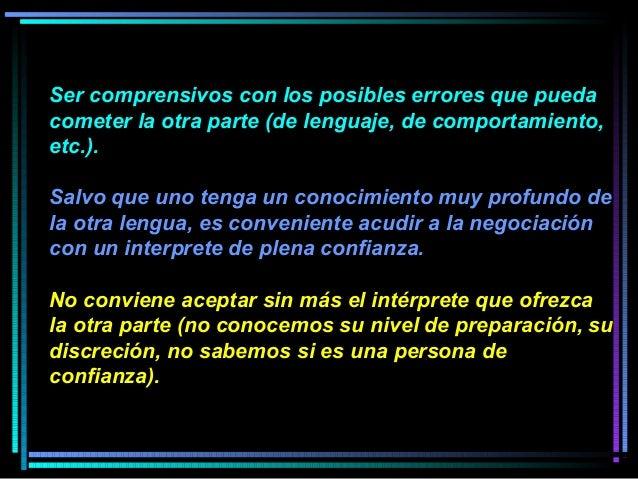 Ser comprensivos con los posibles errores que pueda cometer la otra parte (de lenguaje, de comportamiento, etc.). Salvo qu...