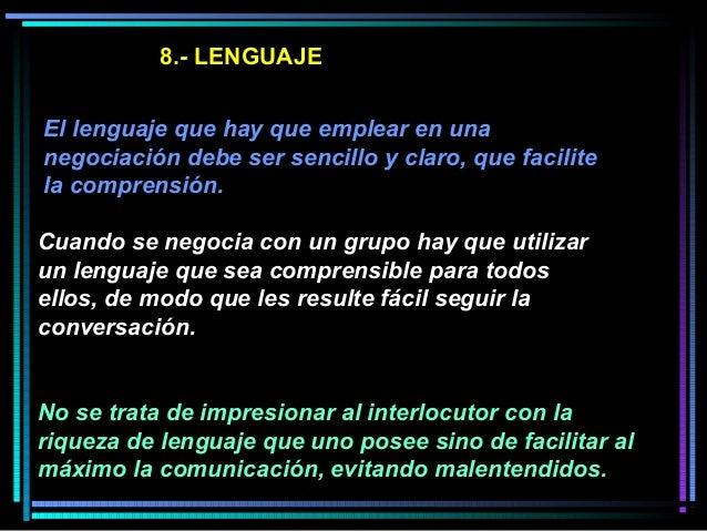 8.- LENGUAJE El lenguaje que hay que emplear en una negociación debe ser sencillo y claro, que facilite la comprensión. Cu...