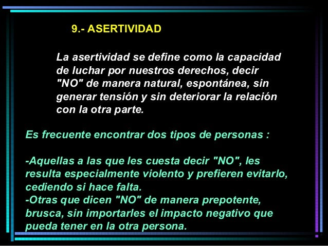 """9.- ASERTIVIDAD La asertividad se define como la capacidad de luchar por nuestros derechos, decir """"NO"""" de manera natural, ..."""