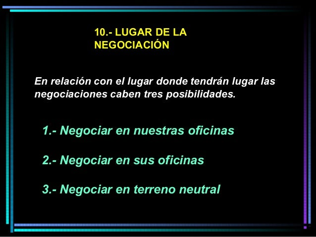 10.- LUGAR DE LA NEGOCIACIÓN En relación con el lugar donde tendrán lugar las negociaciones caben tres posibilidades. 1.- ...