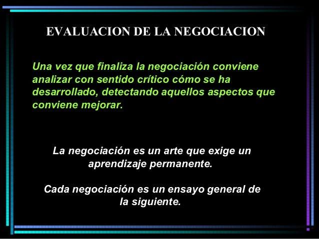 La negociación es un arte que exige un aprendizaje permanente. Cada negociación es un ensayo general de la siguiente. Una ...