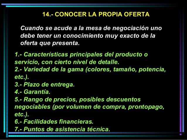14.- CONOCER LA PROPIA OFERTA Cuando se acude a la mesa de negociación uno debe tener un conocimiento muy exacto de la ofe...