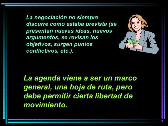 La negociación no siempre discurre como estaba prevista (se presentan nuevas ideas, nuevos argumentos, se revisan los obje...