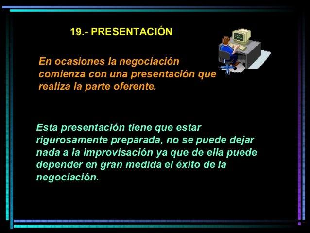 19.- PRESENTACIÓN En ocasiones la negociación comienza con una presentación que realiza la parte oferente. Esta presentaci...