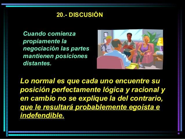 20.- DISCUSIÓN Cuando comienza propiamente la negociación las partes mantienen posiciones distantes. Lo normal es que cada...