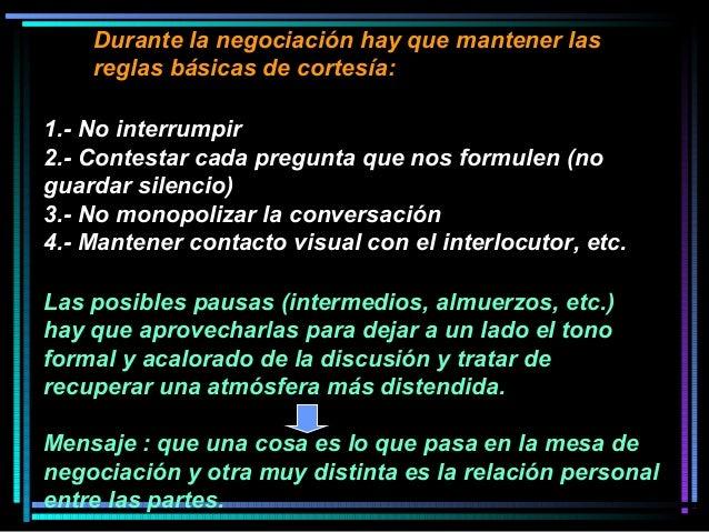 Durante la negociación hay que mantener las reglas básicas de cortesía: 1.- No interrumpir 2.- Contestar cada pregunta que...