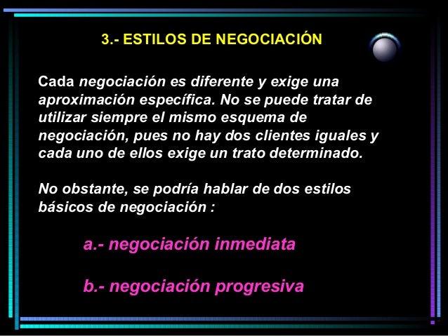 3.- ESTILOS DE NEGOCIACIÓN Cada negociación es diferente y exige una aproximación específica. No se puede tratar de utiliz...