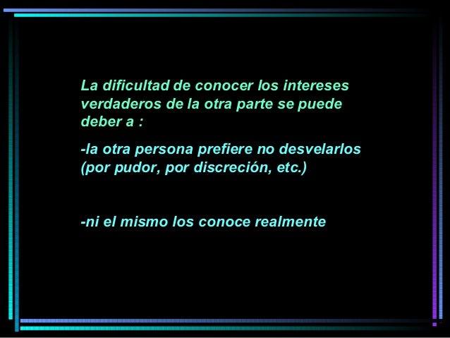 La dificultad de conocer los intereses verdaderos de la otra parte se puede deber a : -la otra persona prefiere no desvela...