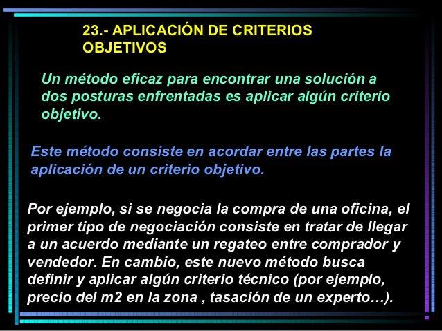 23.- APLICACIÓN DE CRITERIOS OBJETIVOS Un método eficaz para encontrar una solución a dos posturas enfrentadas es aplicar ...