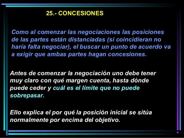 25.- CONCESIONES Como al comenzar las negociaciones las posiciones de las partes están distanciadas (si coincidieran no ha...