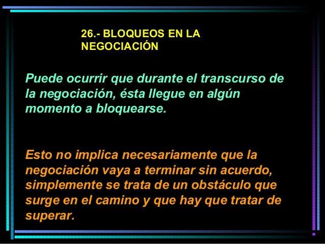 26.- BLOQUEOS EN LA NEGOCIACIÓN Puede ocurrir que durante el transcurso de la negociación, ésta llegue en algún momento a ...