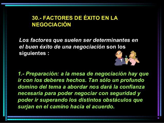 30.- FACTORES DE ÉXITO EN LA NEGOCIACIÓN Los factores que suelen ser determinantes en el buen éxito de una negociación son...