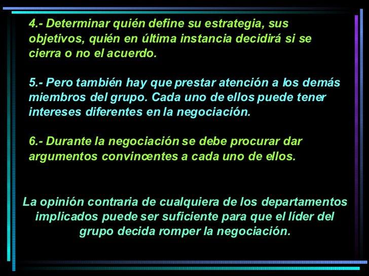 4.- Determinar quién define su estrategia, sus objetivos, quién en última instancia decidirá si se cierra o no el acuerdo....