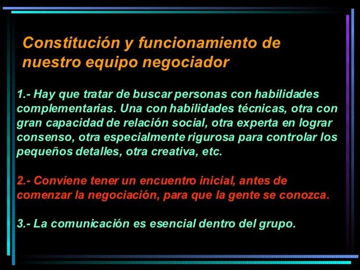 Constitución y funcionamiento de nuestro equipo negociador   1.- Hay que tratar de buscar personas con habilidades complem...