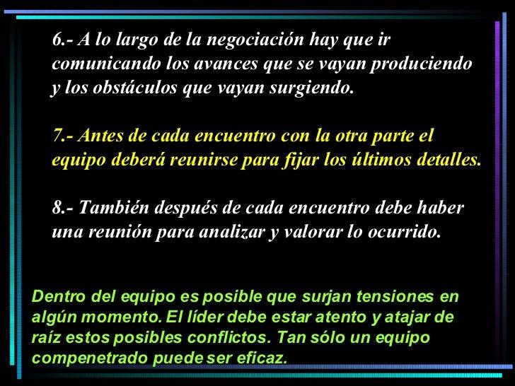 6.- A lo largo de la negociación hay que ir comunicando los avances que se vayan produciendo y los obstáculos que vayan su...