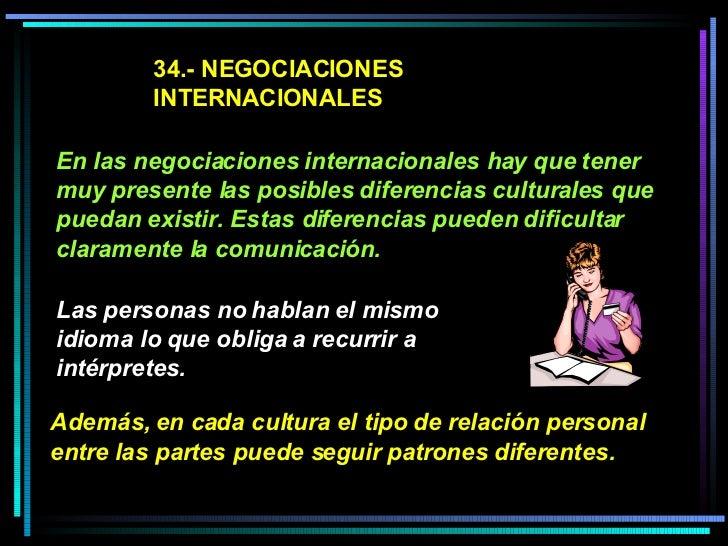 34.- NEGOCIACIONES INTERNACIONALES En las negociaciones internacionales hay que tener muy presente las posibles diferencia...