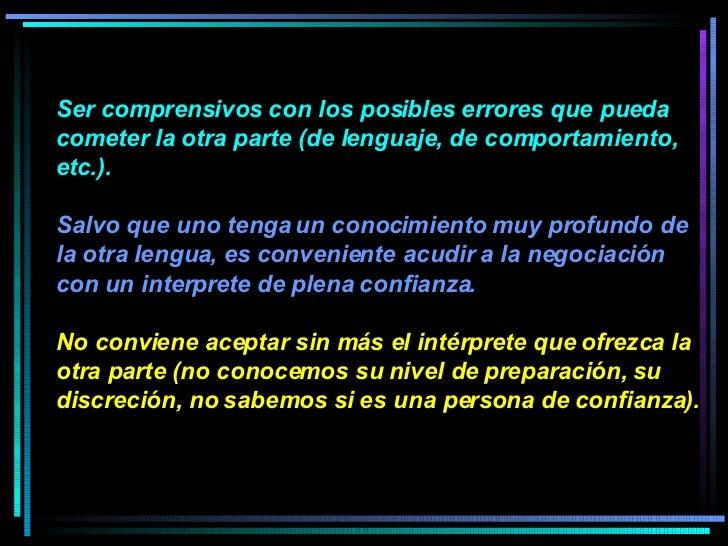 Ser comprensivos con los posibles errores que pueda cometer la otra parte (de lenguaje, de comportamiento, etc.).  Salvo q...