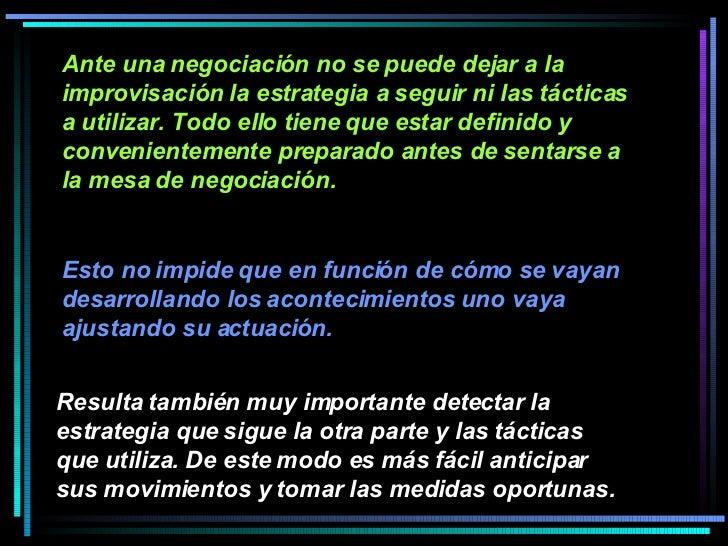 Ante una negociación no se puede dejar a la improvisación la estrategia a seguir ni las tácticas a utilizar. Todo ello tie...