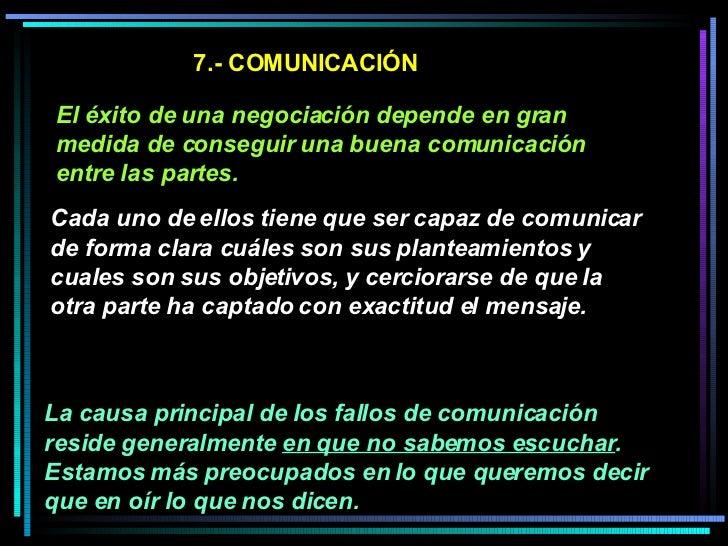 7.- COMUNICACIÓN El éxito de una negociación depende en gran medida de conseguir una buena comunicación entre las partes. ...