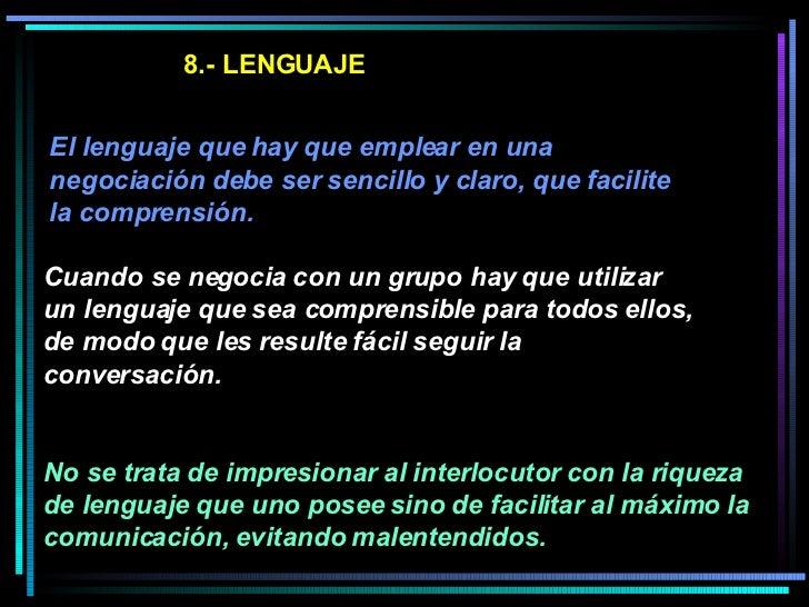 8.- LENGUAJE El lenguaje que hay que emplear en una negociación debe ser sencillo y claro, que facilite la comprensión.  C...