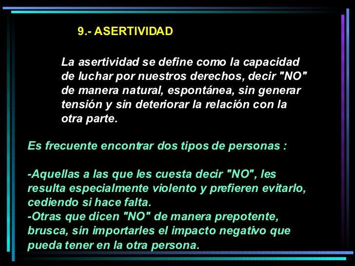 """9.- ASERTIVIDAD La asertividad se define como la capacidad de luchar por nuestros derechos, decir """"NO"""" de manera..."""