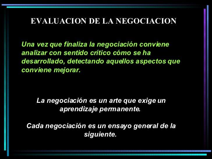 La negociación es un arte que exige un aprendizaje permanente.  Cada negociación es un ensayo general de la siguiente.   U...