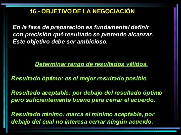 16.- OBJETIVO DE LA NEGOCIACIÓN En la fase de preparación es fundamental definir con precisión qué resultado se pretende a...