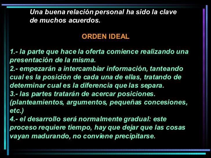Una buena relación personal ha sido la clave de muchos acuerdos.   1.- la parte que hace la oferta comience realizando una...