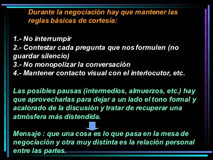 Durante la negociación hay que mantener las reglas básicas de cortesía:  1.- No interrumpir 2.- Contestar cada pregunta qu...