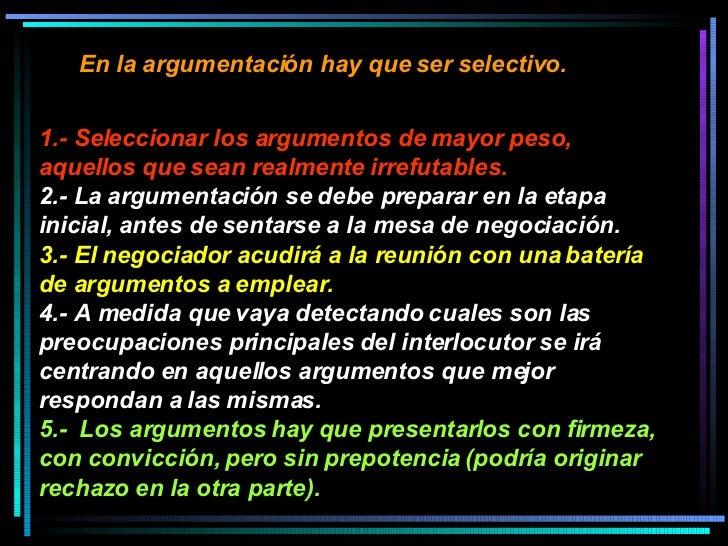 En la argumentación hay que ser selectivo.   1.- Seleccionar los argumentos de mayor peso, aquellos que sean realmente irr...