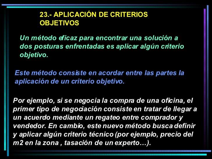 23.- APLICACIÓN DE CRITERIOS OBJETIVOS  Un método eficaz para encontrar una solución a dos posturas enfrentadas es aplicar...