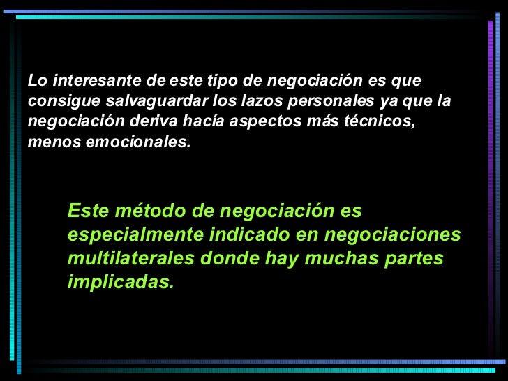Este método de negociación es especialmente indicado en negociaciones multilaterales donde hay muchas partes implicadas.  ...