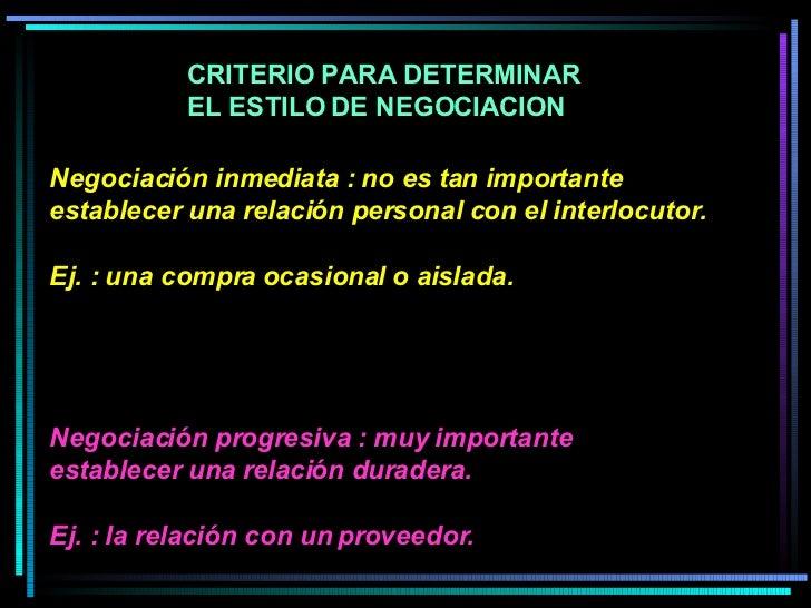 Negociación inmediata : no es tan importante establecer una relación personal con el interlocutor.  Ej. : una compra ocasi...