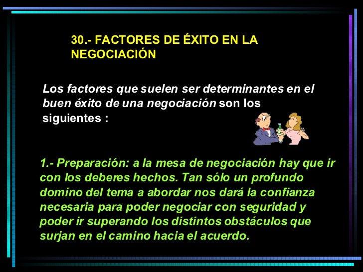 30.- FACTORES DE ÉXITO EN LA NEGOCIACIÓN Los factores que suelen ser determinantes en el buen éxito de una negociación  so...