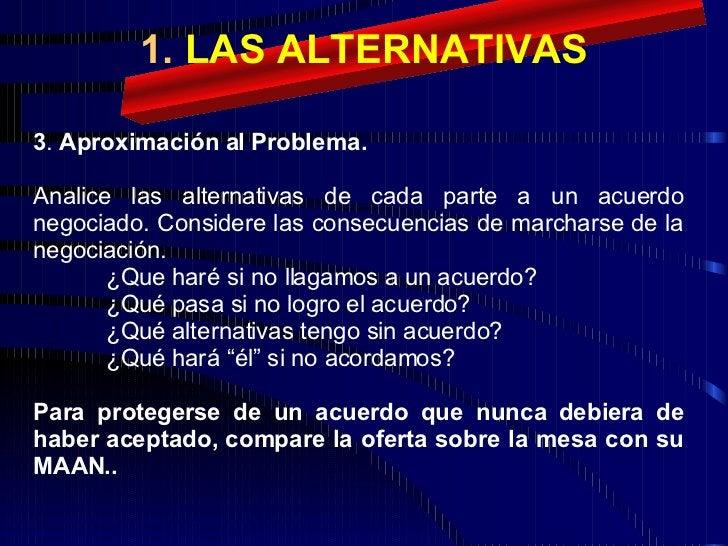 1.  LAS ALTERNATIVAS 3 .  Aproximación al Problema. Analice las alternativas de cada parte a un acuerdo negociado. Conside...