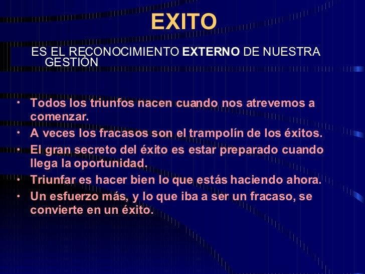 EXITO <ul><li>ES EL RECONOCIMIENTO  EXTERNO  DE NUESTRA GESTIÓN </li></ul><ul><li>Todos los triunfos nacen cuando nos atre...