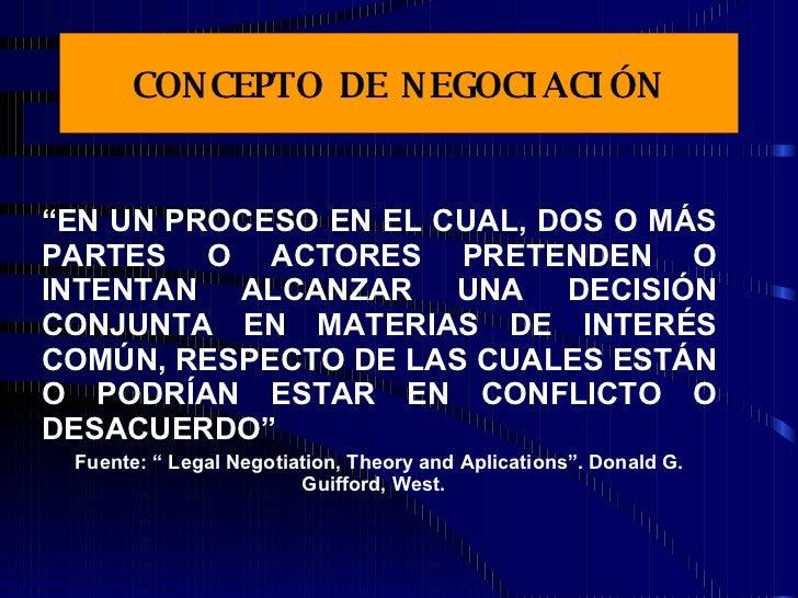 """CONCEPTO DE NEGOCIACIÓN """" EN UN PROCESO EN EL CUAL, DOS O MÁS PARTES O ACTORES PRETENDEN O INTENTAN ALCANZAR UNA DECISIÓN ..."""