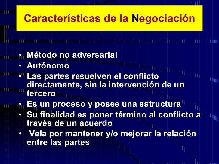 <ul><li>Método  no adversarial </li></ul><ul><li>Autónomo </li></ul><ul><li>Las partes resuelven el conflicto directamente...