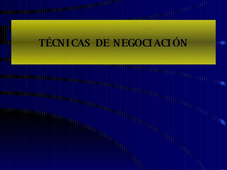 TÉCNICAS DE NEGOCIACIÓN