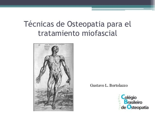 Técnicas de Osteopatia para eltratamiento miofascialGustavo L. Bortolazzo