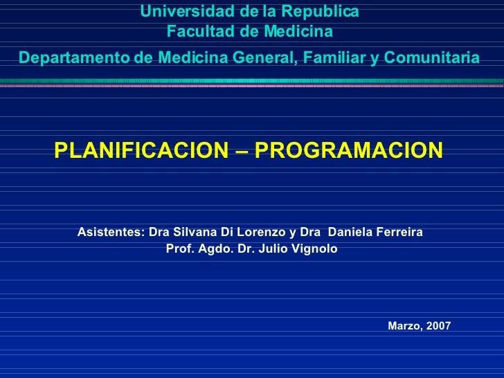 Universidad de la Republica  Facultad de Medicina  Departamento de Medicina General, Familiar y Comunitaria   <ul><li>PLAN...