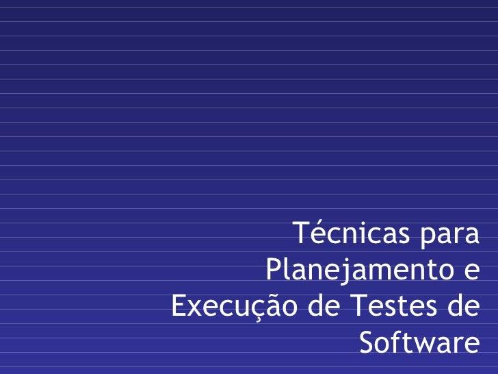 Técnicas para Planejamento e Execução de Testes de Software