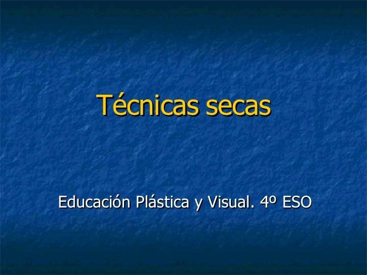 Técnicas   secas Educación Plástica y Visual. 4º ESO