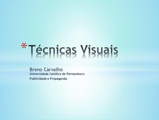 * Breno Carvalho Universidade Católica de Pernambuco Publicidade e Propaganda