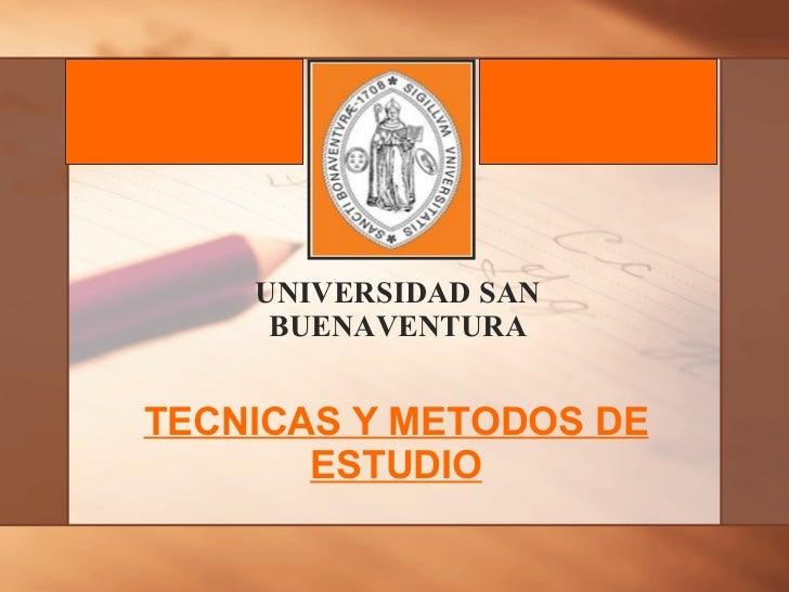 UNIVERSIDAD SAN BUENAVENTURA TECNICAS Y METODOS DE ESTUDIO