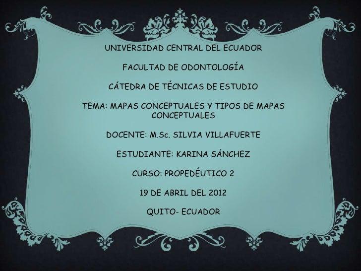 UNIVERSIDAD CENTRAL DEL ECUADOR        FACULTAD DE ODONTOLOGÍA     CÁTEDRA DE TÉCNICAS DE ESTUDIOTEMA: MAPAS CONCEPTUALES ...