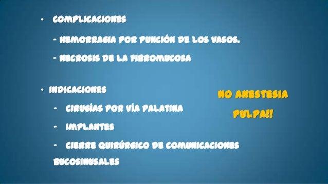 • Nervios :-   Alveolar superior posterior• Área Anestesiada:-   Afecta a los 3 molares a    excepción    de     la    raí...