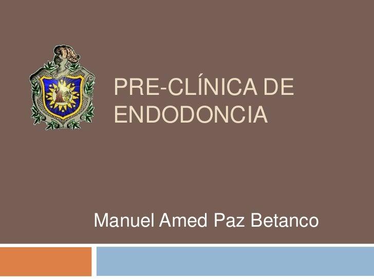 Pre-Clínica de Endodoncia<br />Manuel Amed Paz Betanco<br />